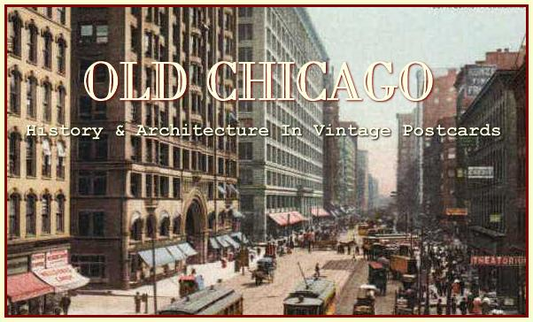 Historic Chicago Architecture old chicago in vintage postcards - history and architecture of